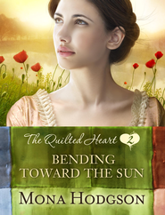 Bending Toward the Sun, The Quilted Hearts Series #2 -eBook   -     By: Mona Hodgson