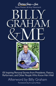 Chicken Soup for the Soul: Billy Graham & Me: 101 Inspiring Personal Stories from Presidents, Pastors, Performers, and Other People Who Know Him Well - eBook  -     By: Steve Posner