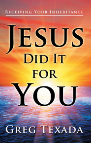 Jesus Did It for You: Receiving Your Inheritance - eBook  -     By: Greg Texada