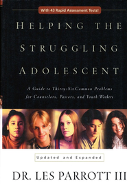 Helping the Struggling Adolescent: A Guide to Thirty Common Problems for Parents, Counselors, & Youth  -     By: Dr. Les Parrott