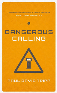 Dangerous Calling: Confronting the Unique Challenges of Pastoral Ministry - eBook  -     By: Paul David Tripp