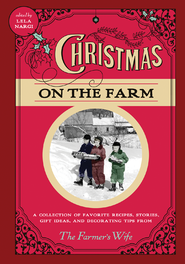 Christmas on the Farm: A Collection of Favorite Recipes, Stories, Gift Ideas, and Decorating Tips from The Farmer's Wife  -              By: Lela Nargi