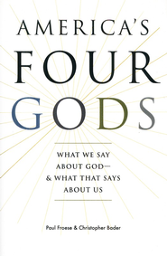 America's Four Gods: What We Say About God-and What That Says About Us  -     By: Paul Froese