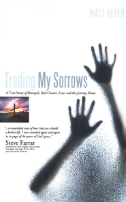 Trading My Sorrows  -     By: Walt Heyer