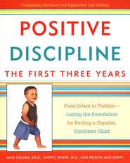 Positive Discipline: The First Three Years: From Infant to Toddler-Laying the Foundation for Raising a Capable, Confident Child  -     By: Jane Nelsen