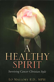 A Healthy Spirit: Surviving Cancer Christian Style  -     By: Lo Mallory