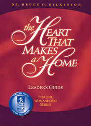 The Heart That Makes A Home, Leader's Guide  -              By: Bruce Wilkinson
