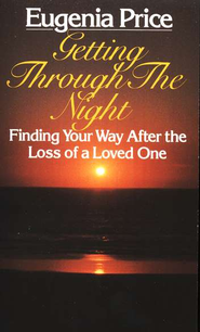 Getting Through the Night: Finding Your Way After the Loss of  a Loved One  -     By: Eugenia Price