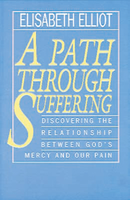 A Path Through Suffering: Discovering the Relationship Between God's Mercy and Our Pain - eBook  -     By: Elisabeth Elliot