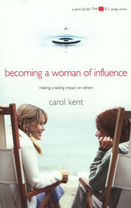 Becoming a Woman of Influence: Making a Lasting Impact on Others (Thrive! Edition)  -     By: Carol Kent