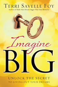 Imagine Big: Unlock the Secret to Living Out Your Dreams - eBook  -     By: Terri Savelle Foy