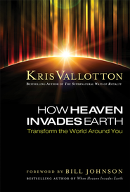 How Heaven Invades Earth: Transform the World Around You - eBook  -     By: Kris Vallotton