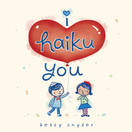 I Haiku You - eBook  -     By: Betsy E. Snyder