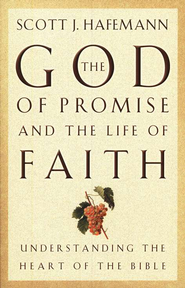 The God of Promise and the Life of Faith: Understanding the Heart of the Bible  -              By: Scott J. Hafemann