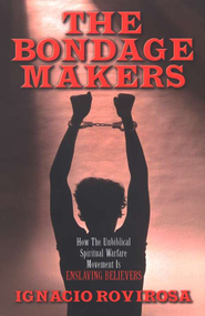 The Bondage Makers: How the Unbiblical Spiritual Warfare Movement is Enslaving Believers  -     By: Ignacio Rovirosa
