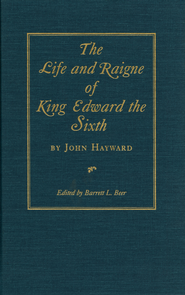 The Life and Raigne of King Edward the Sixth - eBook  -     By: Barrett L. Beer