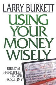 Using Your Money Wisely   -     By: Larry Burkett