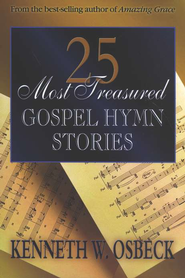 25 Most Treasured Gospel Hymn Stories   -     By: Kenneth W. Osbeck