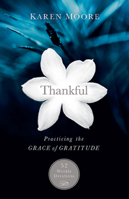 Thankful: Practicing the Grace of Gratitude: 52 Weekly Devotions - eBook  -     By: Karen Moore