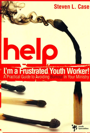 Help! I'm a Frustrated Youth Worker!: A Practical Guide to Avoiding Burnout in Your Ministry - eBook  -     By: Steven Case