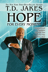 Hope for Every Moment: Inspirational Thoughts to Help You Every Day of the Year - eBook  -     By: T.D. Jakes