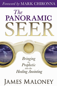 The Panoramic Seer: Bringing the Prophetic into the Healing Anointing - eBook  -     By: James Maloney