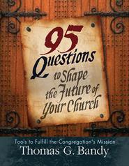 95 Questions to Shape the Future of Your Church: Tools to Fullfill the Congregation's Mission  -     By: Thomas G. Bandy