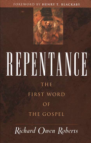 Repentance: The First Word of the Gospel  -              By: Richard Owen Roberts