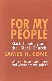 For My People: Black Theology & the Black  Church  -     By: James H. Cone
