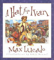 A Hat for Ivan  -     By: Max Lucado
