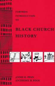 Fortress Introduction to Black Church History   -     By: Anne H. Pinn, Anthony B. Pinn