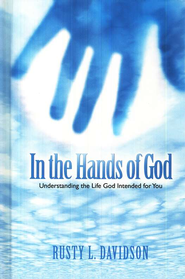 In the Hands of God: Understanding the Life God Intended for You  -     By: Rusty Davidson