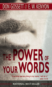 The Power of Your Words - eBook  -     By: Don Gossett, E.W. Kenyon