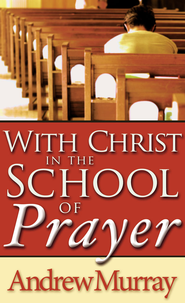 With Christ in the School of Prayer - eBook  -     By: Andrew Murray