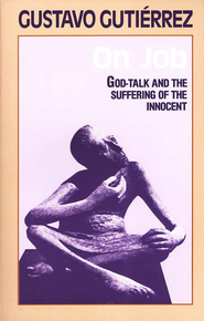 On Job: God-Talk & the Suffering of the  Innocent  -              By: Gustavo Gutierrez