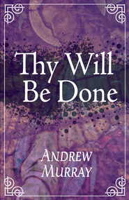 Thy Will Be Done - eBook  -     By: Andrew Murray