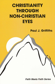 Christianity Through Non-Christian  Eyes  -     By: Paul J. Griffiths