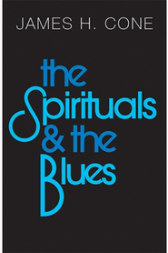 The Spirituals & the Blues   -     By: James H. Cone