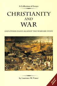 Christianity and War and Other Essays Against the Warfare State, Second Edition  -     By: Laurence M. Vance