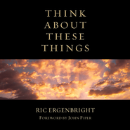 Think About These Things  -     By: John Piper, Ric Ergenbright