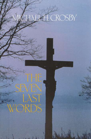 The Seven Last Words   -              By: Michael H. Crosby
