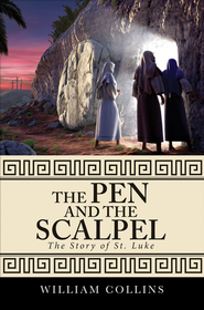 The Pen and the Scalpel: The Story of St. Luke - eBook  -     By: William Collins