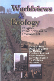 Worldviews & Ecology: Religion, Philosophy & the Environment  -              By: Mary Tucker