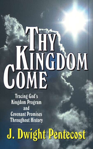 Thy Kingdom Come   -     By: J. Dwight Pentecost