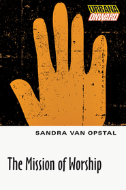 The Mission of Worship - eBook  -     By: Sandra Van Opstal