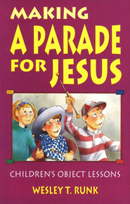 Making A Parade For Jesus  -     By: Wesley T. Runk