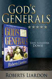 God's Generals: John Alexander Dowie - eBook  -     By: Roberts Liardon