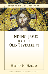 Finding Jesus in the Old Testament: A Zondervan Digital Short - eBook  -     By: Henry H. Halley
