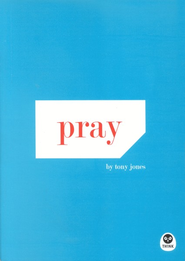 Pray  -     By: Tony Jones