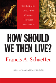 How Should We Then Live? L'Abri 50th Anniversary Edition  -     By: Francis A. Schaeffer